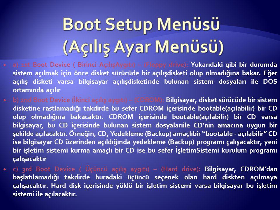  a) 1st Boot Device ( Birinci AçılışAygıtı) – (Floppy drive): Yukarıdaki gibi bir durumda sistem açılmak için önce disket sürücüde bir açılışdisketi