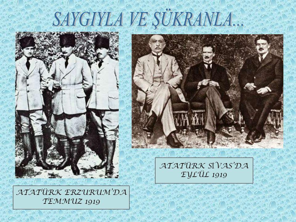 ATATÜRK ERZURUM'DA TEMMUZ 1919 ATATÜRK S İ VAS'DA EYLÜL 1919