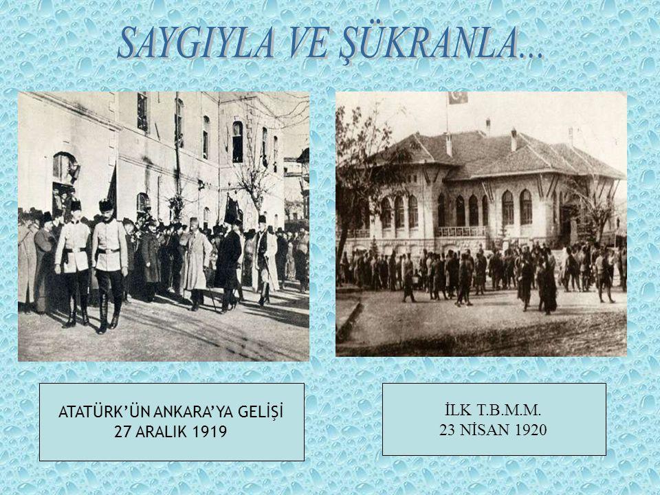 ATATÜRK'ÜN ANKARA'YA GELİŞİ 27 ARALIK 1919 İLK T.B.M.M. 23 NİSAN 1920