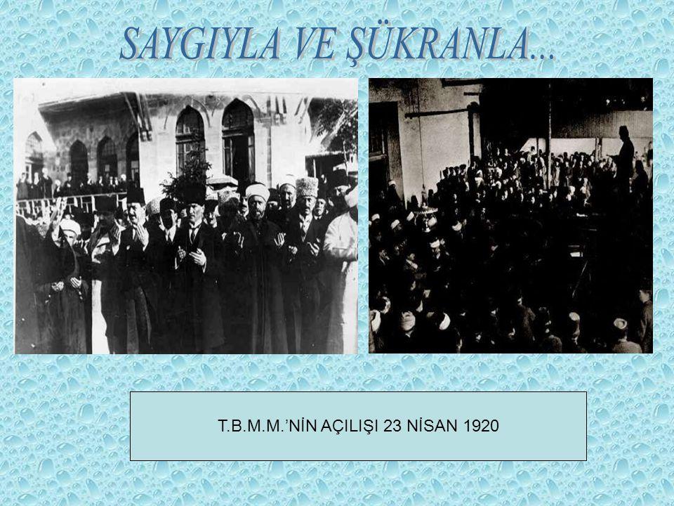 T.B.M.M.'NİN AÇILIŞI 23 NİSAN 1920