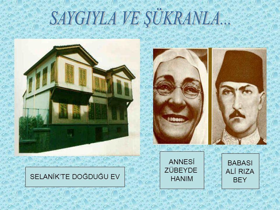 SELANİK'TE DOĞDUĞU EV ANNESİ ZÜBEYDE HANIM BABASI ALİ RIZA BEY