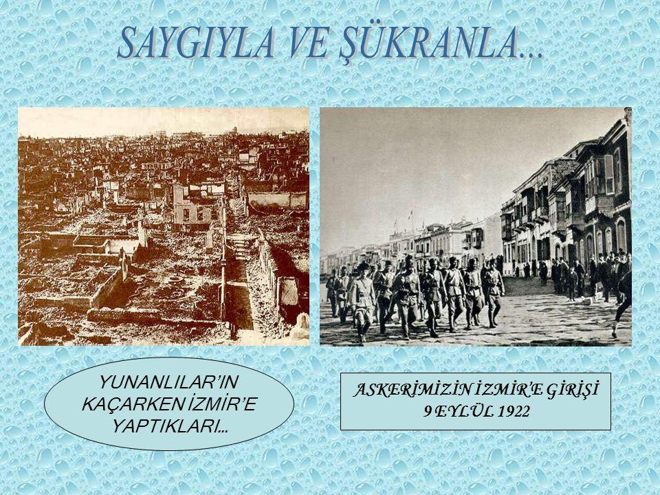 YUNANLILAR'IN KAÇARKEN İZMİR'E YAPTIKLARI… ASKERİMİZİN İZMİR'E GİRİŞİ 9 EYLÜL 1922