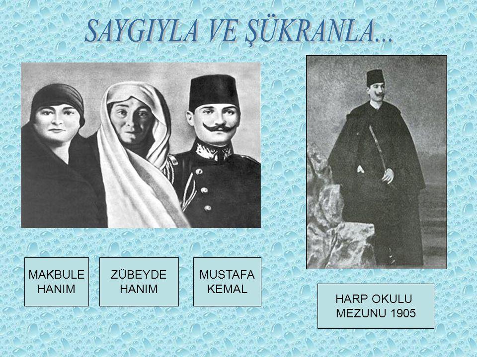 MAKBULE HANIM ZÜBEYDE HANIM MUSTAFA KEMAL HARP OKULU MEZUNU 1905