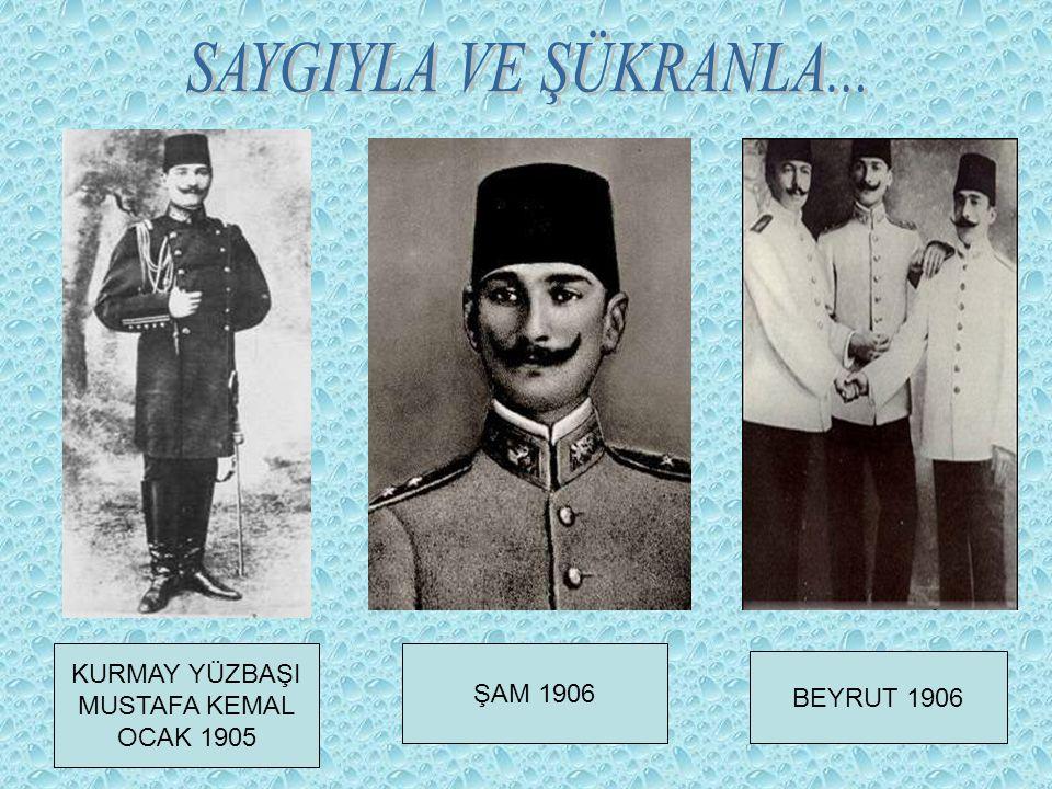 ŞAM 1906 BEYRUT 1906 KURMAY YÜZBAŞI MUSTAFA KEMAL OCAK 1905