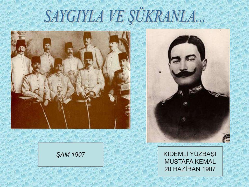 ŞAM 1907 KIDEMLİ YÜZBAŞI MUSTAFA KEMAL 20 HAZİRAN 1907