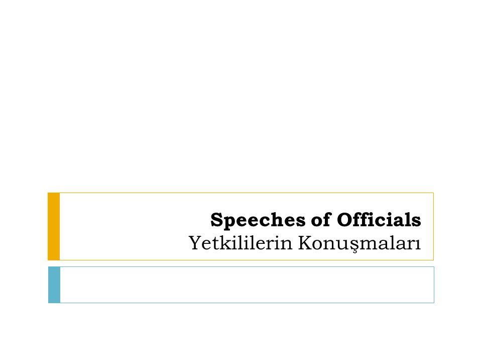Speeches of Officials Yetkililerin Konuşmaları