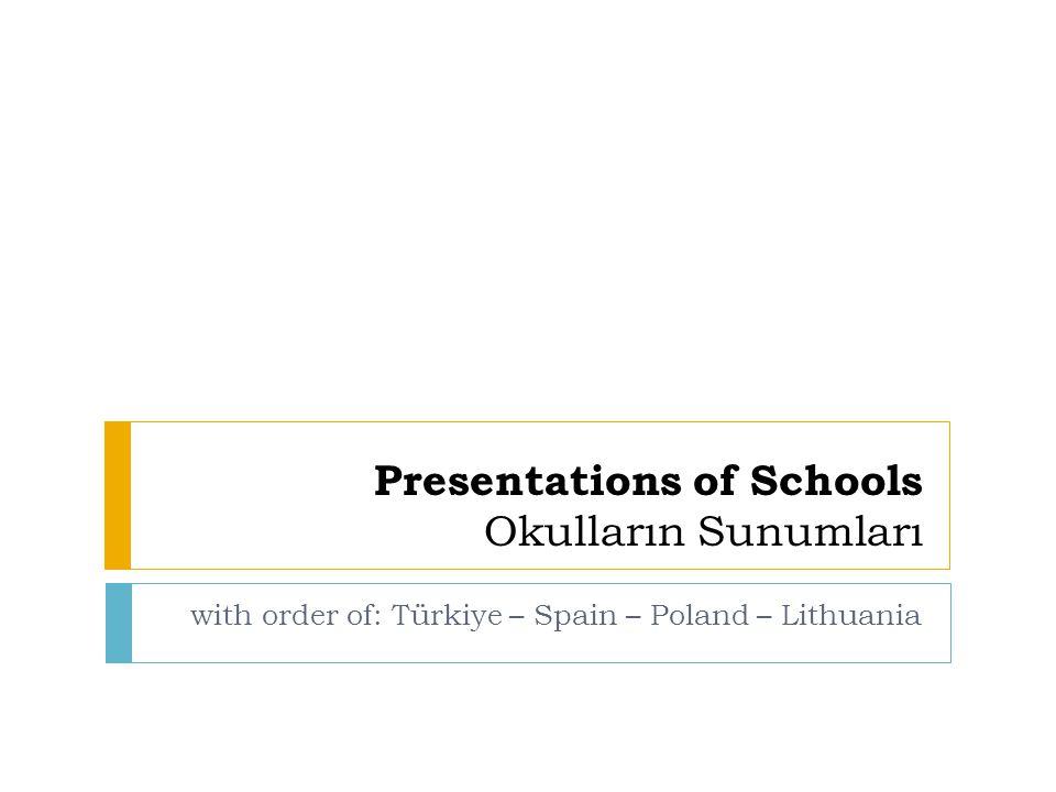 Presentations of Schools Okulların Sunumları with order of: Türkiye – Spain – Poland – Lithuania