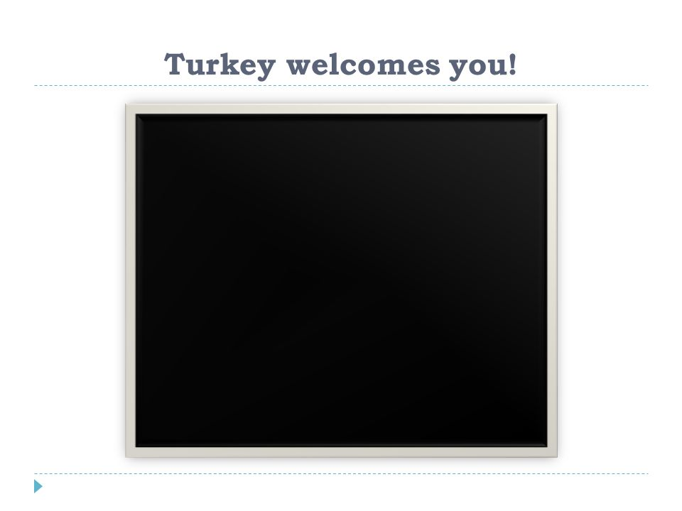 Turkey welcomes you!