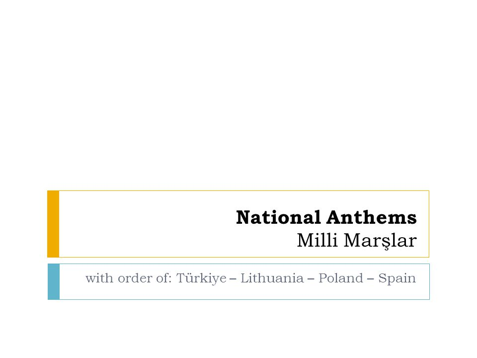 National Anthems Milli Marşlar with order of: Türkiye – Lithuania – Poland – Spain