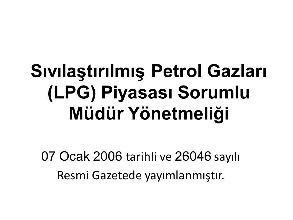 Sıvılaştırılmış Petrol Gazları (LPG) Piyasası Sorumlu Müdür Yönetmeliği 07 Ocak 2006 tarihli ve 26046 sayılı Resmi Gazetede yayımlanmıştır.
