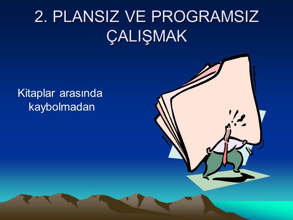 2. PLANSIZ VE PROGRAMSIZ ÇALIŞMAK Kitaplar arasında kaybolmadan