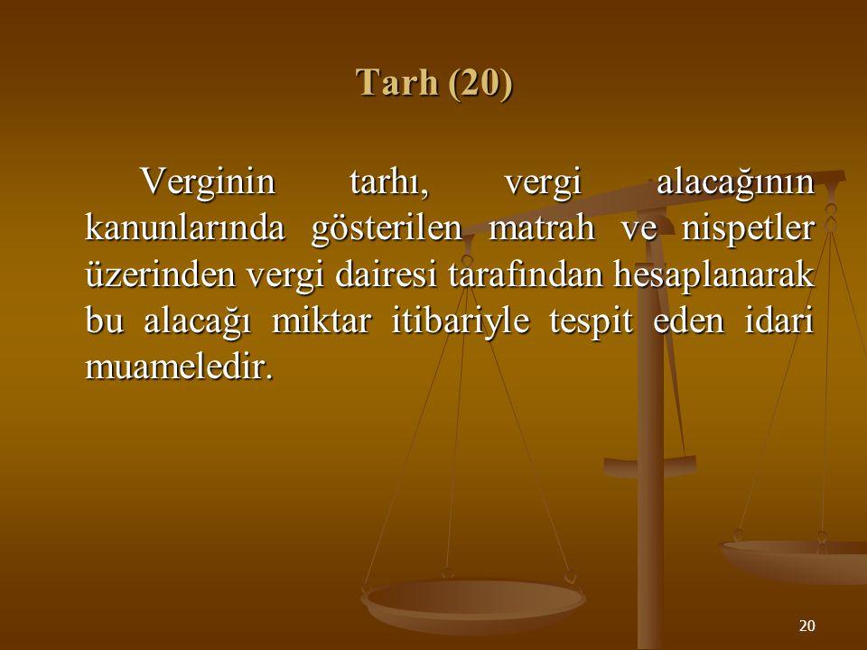 20 Tarh (20) Verginin tarhı, vergi alacağının kanunlarında gösterilen matrah ve nispetler üzerinden vergi dairesi tarafından hesaplanarak bu alacağı m