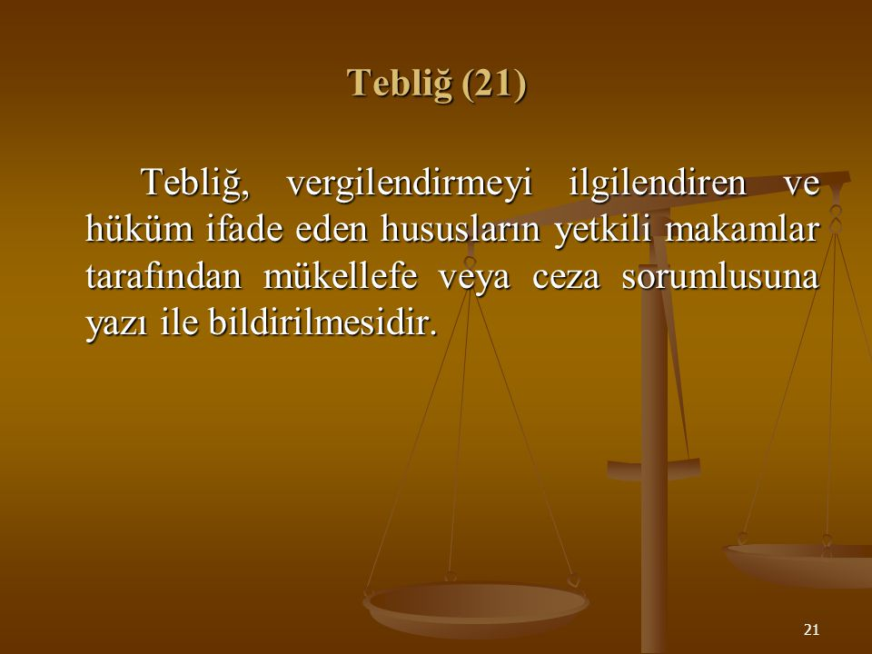 21 Tebliğ (21) Tebliğ, vergilendirmeyi ilgilendiren ve hüküm ifade eden hususların yetkili makamlar tarafından mükellefe veya ceza sorumlusuna yazı il