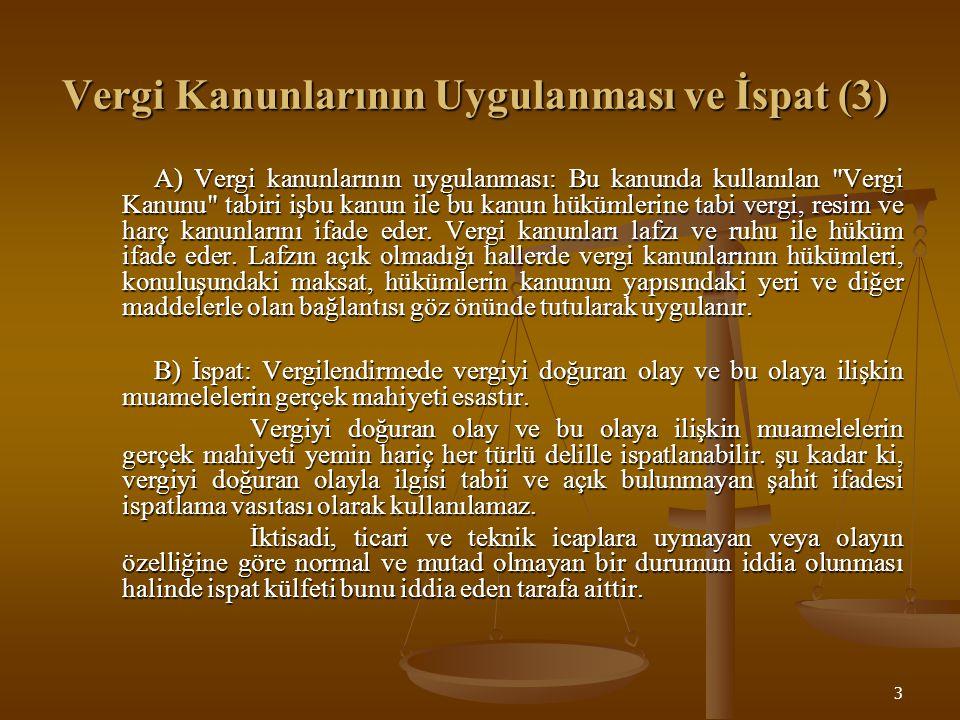 3 Vergi Kanunlarının Uygulanması ve İspat (3) A) Vergi kanunlarının uygulanması: Bu kanunda kullanılan