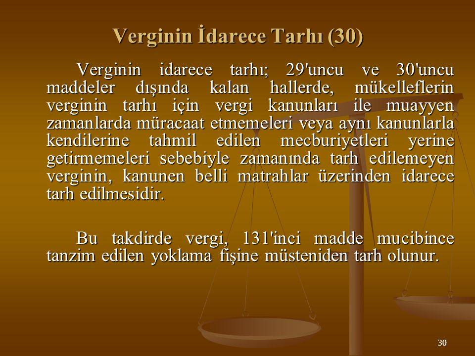 30 Verginin İdarece Tarhı (30) Verginin idarece tarhı; 29'uncu ve 30'uncu maddeler dışında kalan hallerde, mükelleflerin verginin tarhı için vergi kan