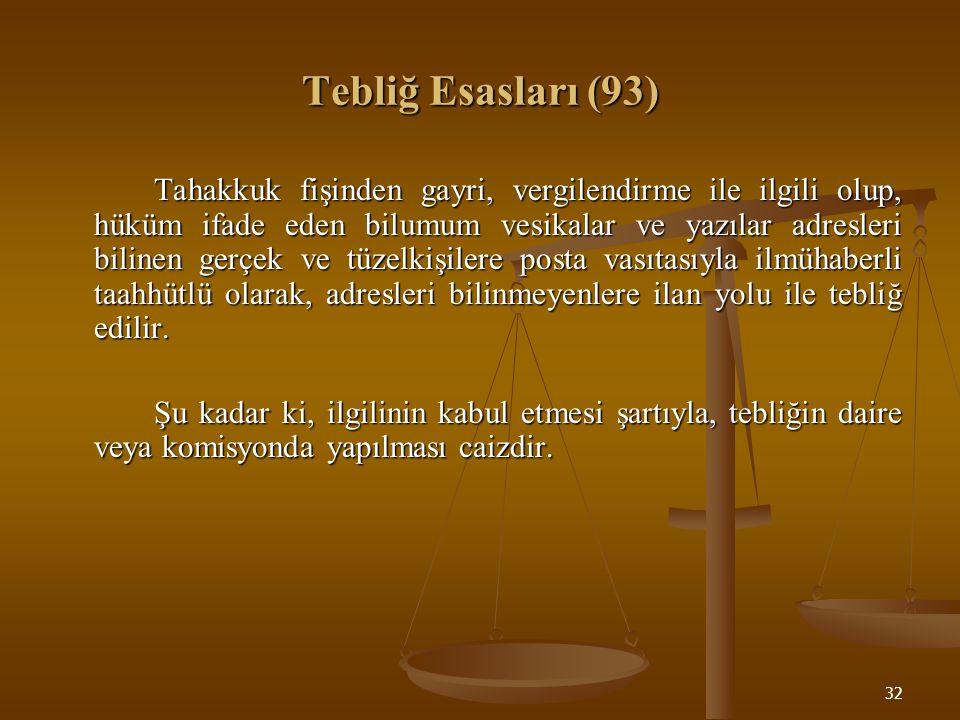 32 Tebliğ Esasları (93) Tahakkuk fişinden gayri, vergilendirme ile ilgili olup, hüküm ifade eden bilumum vesikalar ve yazılar adresleri bilinen gerçek