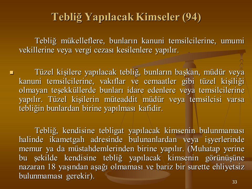 33 Tebliğ Yapılacak Kimseler (94) Tebliğ mükelleflere, bunların kanuni temsilcilerine, umumi vekillerine veya vergi cezası kesilenlere yapılır. Tüzel