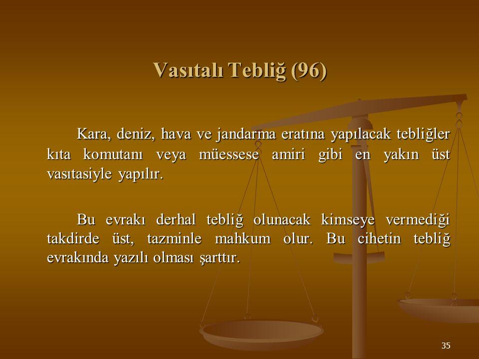 36 Yabancı Memlekette Bulunanlara Tebliğ (97) Yabancı memlekette bulunanlara tebliğ o memleketin yetkili makamı vasıtasiyle yapılır.