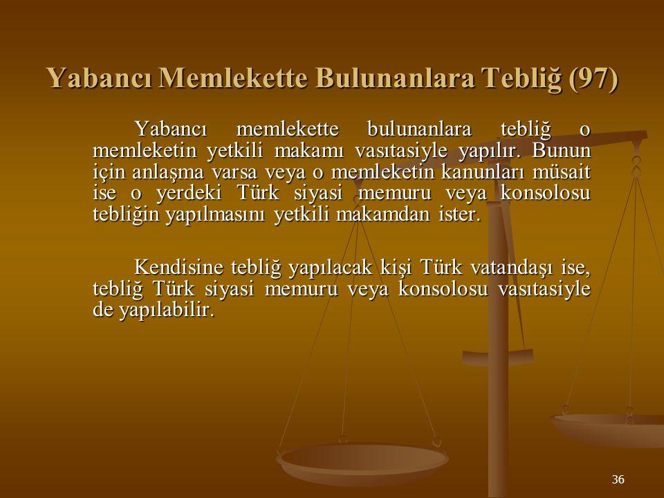 37 Yabancı memleketlerde bulunan kimselere tebliğ olunacak evrak, tebligatı çıkaran merciin bağlı bulunduğu Bakanlık vasıtasıyla Dışişleri Bakanlığına, oradan da Türkiye elçilik veya konsolosluğuna gönderilir.