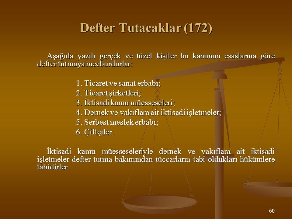 60 Defter Tutacaklar (172) Aşağıda yazılı gerçek ve tüzel kişiler bu kanunun esaslarına göre defter tutmaya mecburdurlar: 1. Ticaret ve sanat erbabı;