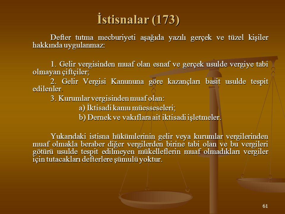 61 İstisnalar (173) Defter tutma mecburiyeti aşağıda yazılı gerçek ve tüzel kişiler hakkında uygulanmaz: 1. Gelir vergisinden muaf olan esnaf ve gerçe
