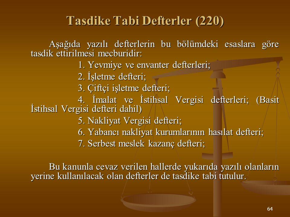 64 Tasdike Tabi Defterler (220) Aşağıda yazılı defterlerin bu bölümdeki esaslara göre tasdik ettirilmesi mecburidir: 1. Yevmiye ve envanter defterleri