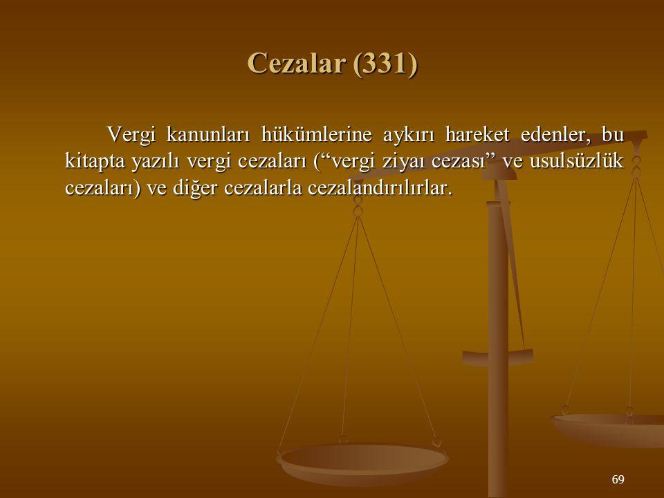 """69 Cezalar (331) Vergi kanunları hükümlerine aykırı hareket edenler, bu kitapta yazılı vergi cezaları (""""vergi ziyaı cezası"""" ve usulsüzlük cezaları) ve"""
