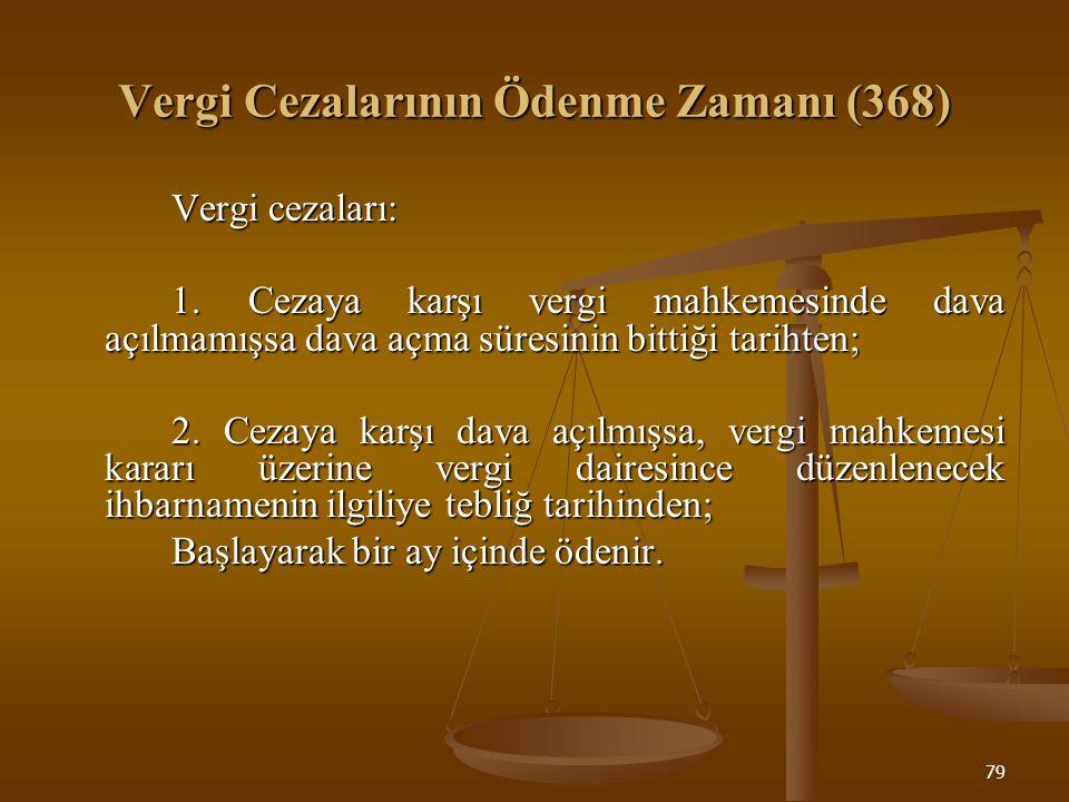79 Vergi Cezalarının Ödenme Zamanı (368) Vergi cezaları: 1. Cezaya karşı vergi mahkemesinde dava açılmamışsa dava açma süresinin bittiği tarihten; 2.