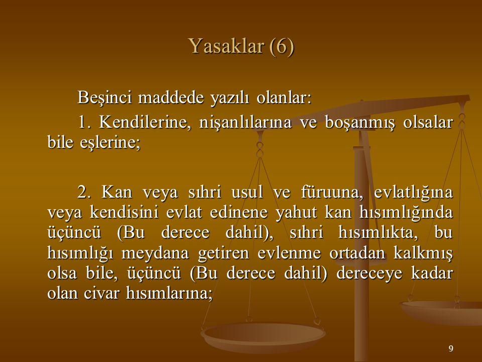 9 Yasaklar (6) Beşinci maddede yazılı olanlar: 1. Kendilerine, nişanlılarına ve boşanmış olsalar bile eşlerine; 2. Kan veya sıhri usul ve füruuna, evl