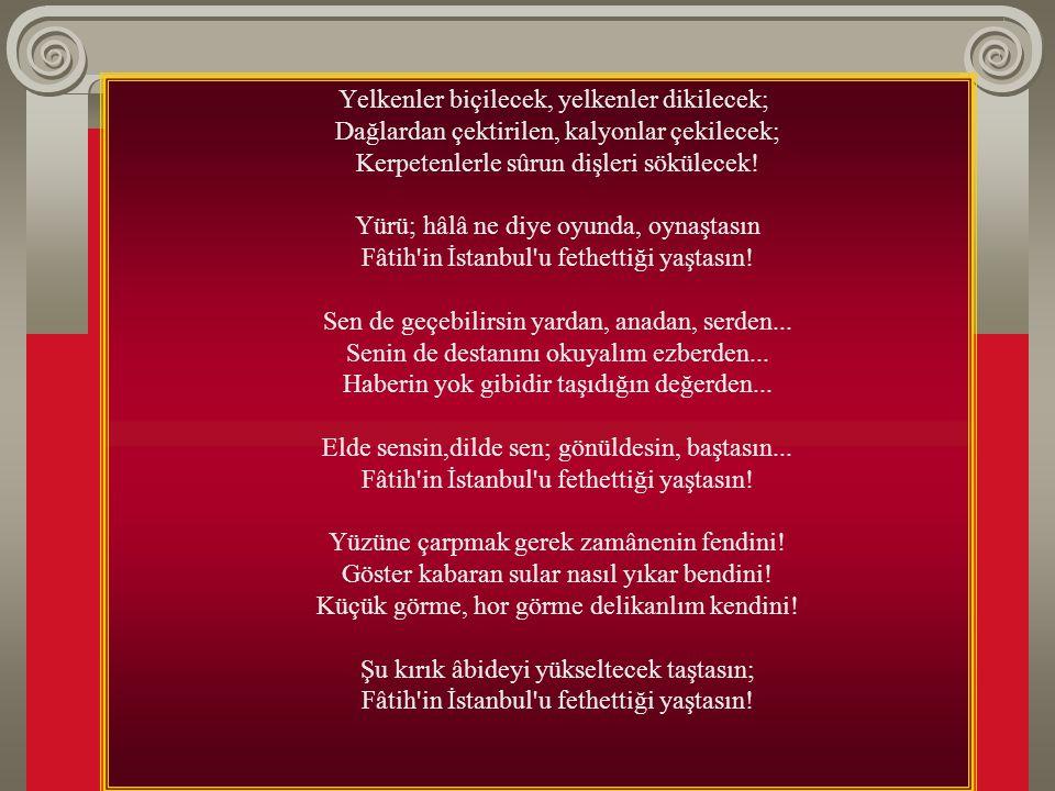 """""""İstanbul bir gün mutlaka fethedilecektir. onu fetheden kumandan ne güzel kumandan, onu fetheden asker ne güzel asker."""