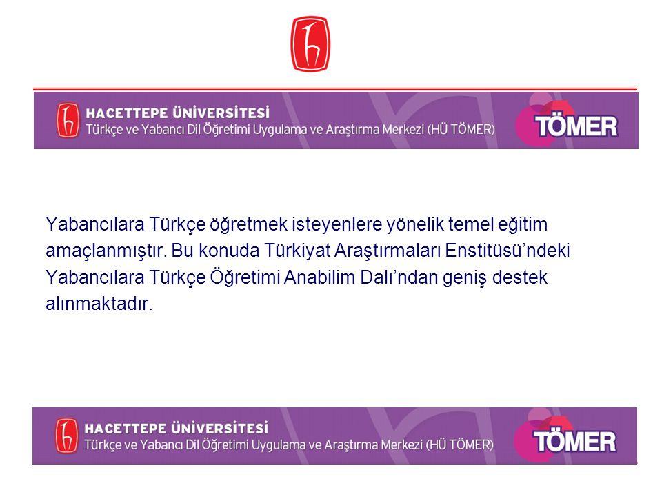 Yabancılara Türkçe öğretmek isteyenlere yönelik temel eğitim amaçlanmıştır. Bu konuda Türkiyat Araştırmaları Enstitüsü'ndeki Yabancılara Türkçe Öğreti