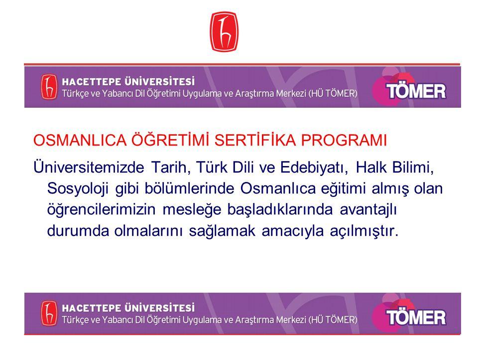 OSMANLICA ÖĞRETİMİ SERTİFİKA PROGRAMI Üniversitemizde Tarih, Türk Dili ve Edebiyatı, Halk Bilimi, Sosyoloji gibi bölümlerinde Osmanlıca eğitimi almış