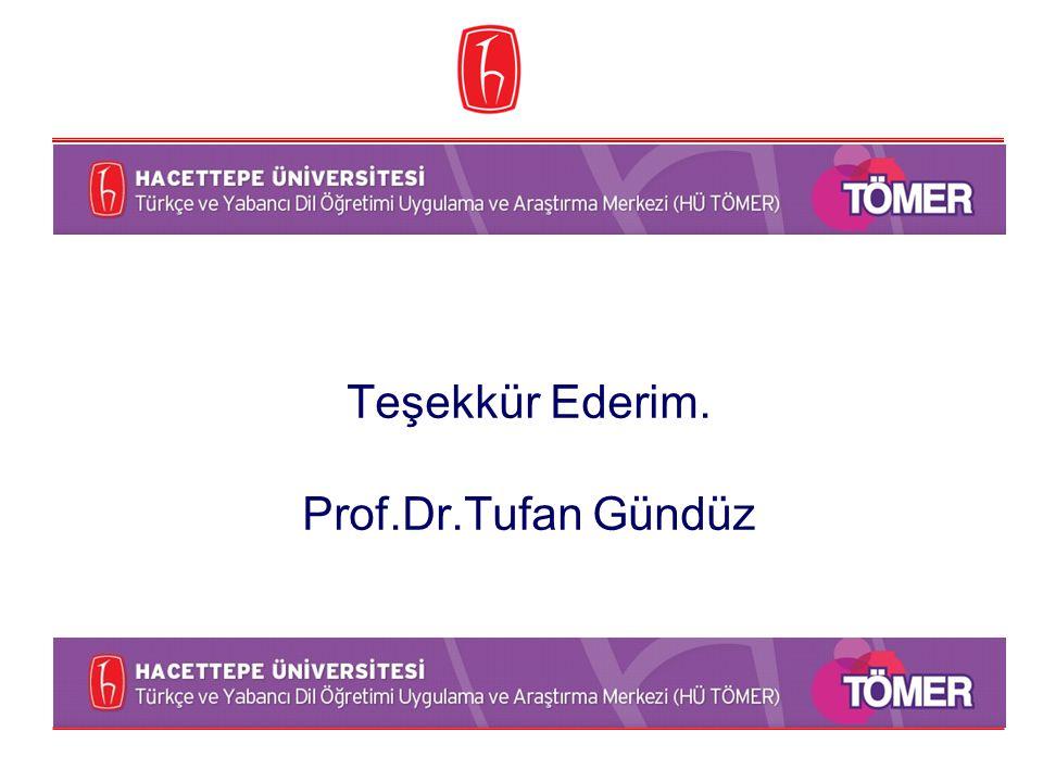 Teşekkür Ederim. Prof.Dr.Tufan Gündüz