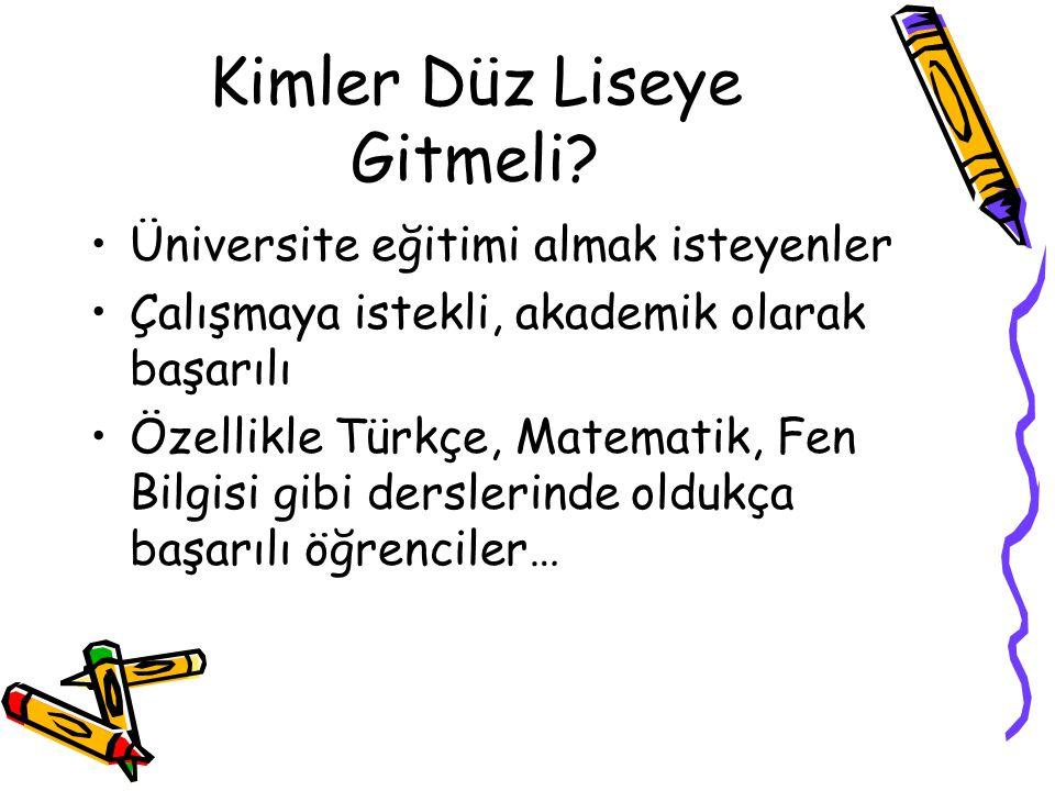Kimler Düz Liseye Gitmeli? Üniversite eğitimi almak isteyenler Çalışmaya istekli, akademik olarak başarılı Özellikle Türkçe, Matematik, Fen Bilgisi gi