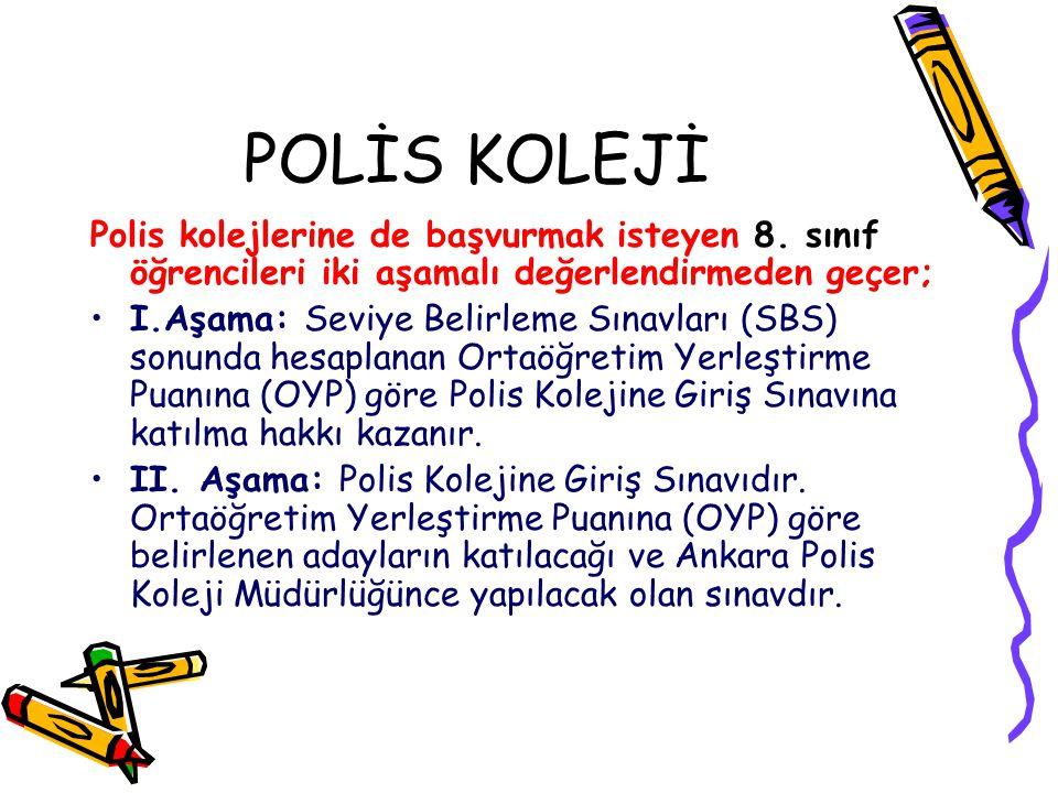 POLİS KOLEJİ Polis kolejlerine de başvurmak isteyen 8. sınıf öğrencileri iki aşamalı değerlendirmeden geçer; I.Aşama: Seviye Belirleme Sınavları (SBS)
