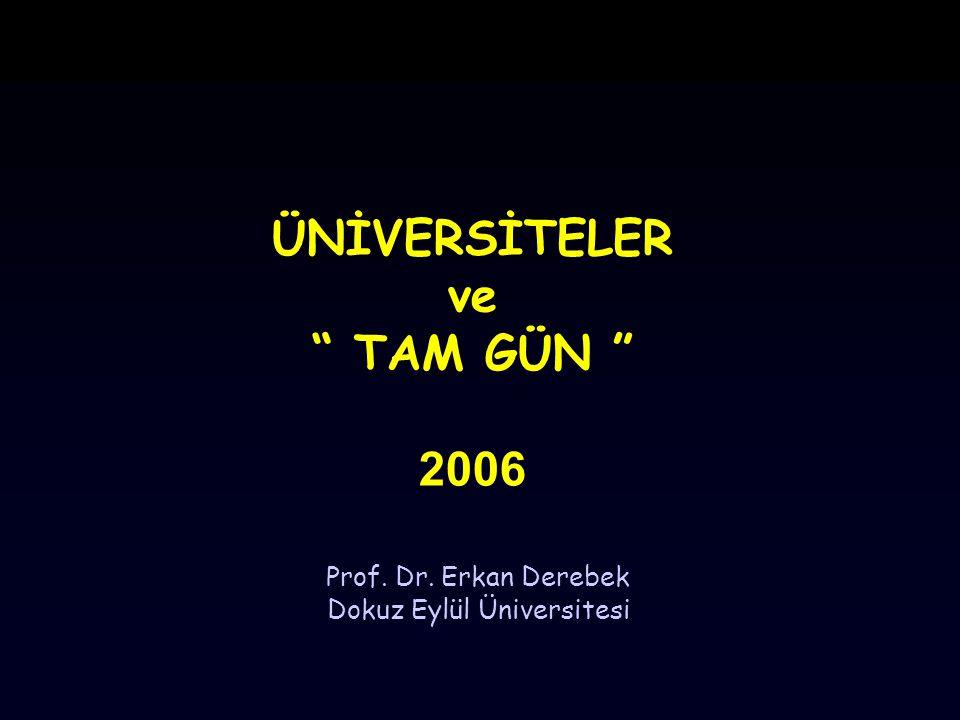 """ÜNİVERSİTELER ve """" TAM GÜN """" 2006 Prof. Dr. Erkan Derebek Dokuz Eylül Üniversitesi"""