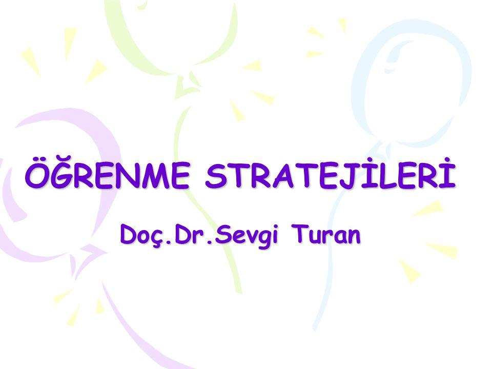 ÖĞRENME STRATEJİLERİ Doç.Dr.Sevgi Turan
