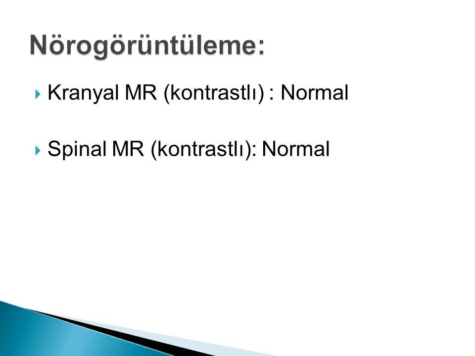  Kranyal MR (kontrastlı) : Normal  Spinal MR (kontrastlı): Normal