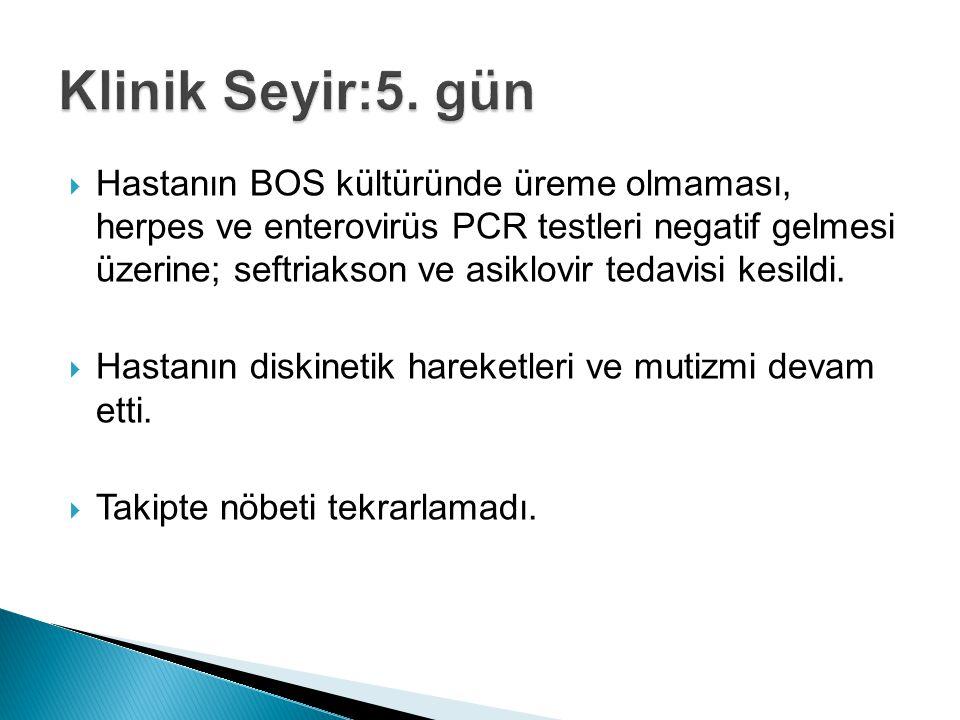  Hastanın BOS kültüründe üreme olmaması, herpes ve enterovirüs PCR testleri negatif gelmesi üzerine; seftriakson ve asiklovir tedavisi kesildi.