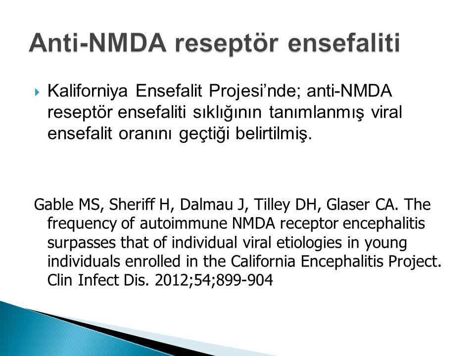  Kaliforniya Ensefalit Projesi'nde; anti-NMDA reseptör ensefaliti sıklığının tanımlanmış viral ensefalit oranını geçtiği belirtilmiş. Gable MS, Sheri