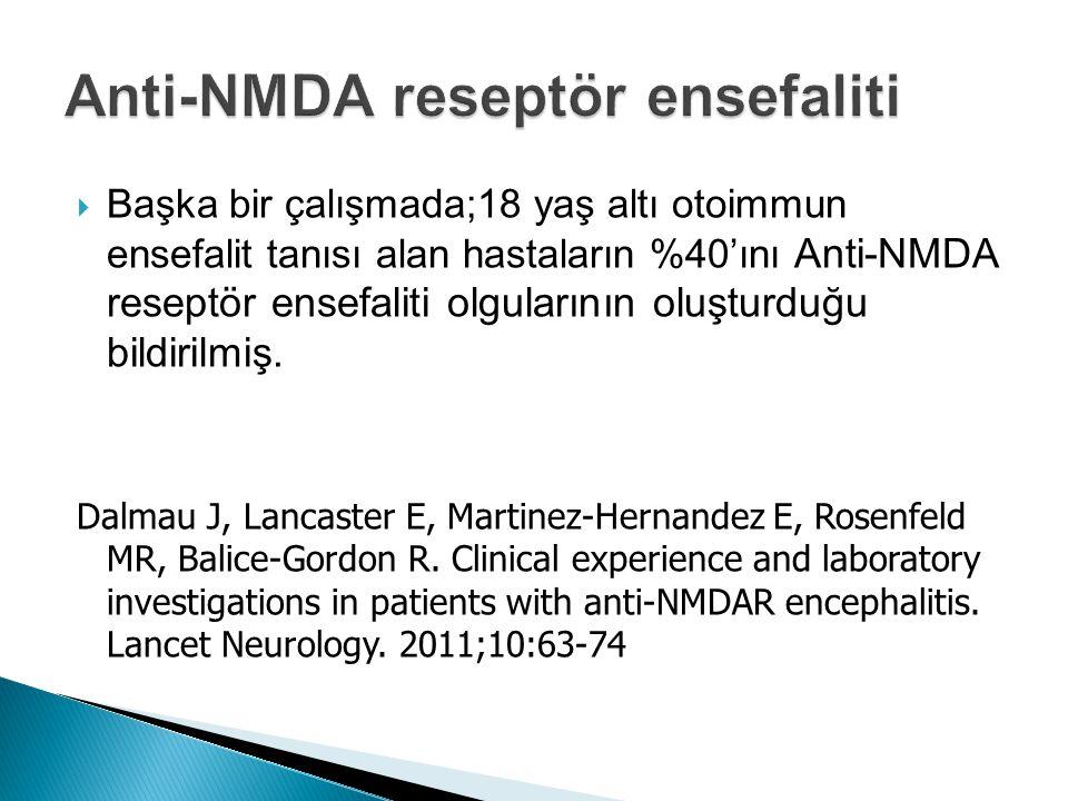  Başka bir çalışmada;18 yaş altı otoimmun ensefalit tanısı alan hastaların %40'ını Anti-NMDA reseptör ensefaliti olgularının oluşturduğu bildirilmiş.