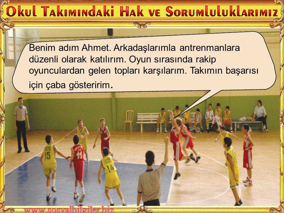 Okul takımında oynayan bir kişinin hangi hak ve sorumlulukları olur? Söyleyiniz. Benim adım Ali. Okul basketbol takımının kaptanıyım. Takım arkadaşlar