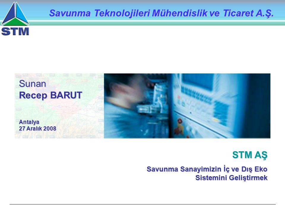 Sunan Recep BARUT Antalya 27 Aralık 2008 Savunma Teknolojileri Mühendislik ve Ticaret A.Ş. STM AŞ Savunma Sanayimizin İç ve Dış Eko Sistemini Geliştir