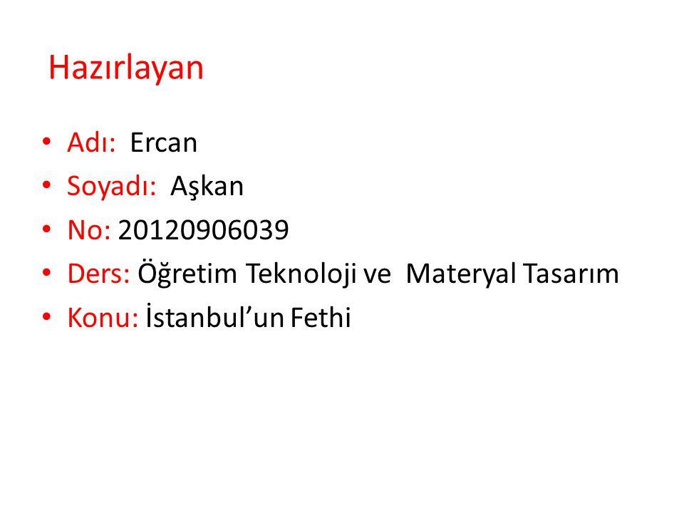 Hazırlayan Adı: Ercan Soyadı: Aşkan No: 20120906039 Ders: Öğretim Teknoloji ve Materyal Tasarım Konu: İstanbul'un Fethi