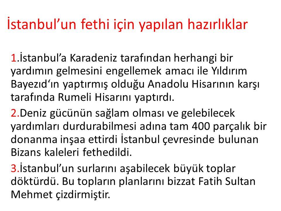 İstanbul'un fethi için yapılan hazırlıklar 1.İstanbul'a Karadeniz tarafından herhangi bir yardımın gelmesini engellemek amacı ile Yıldırım Bayezıd'ın