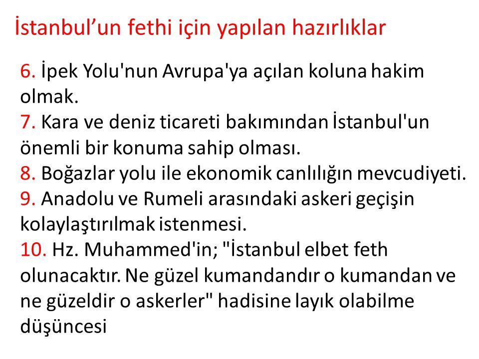 6. İpek Yolu'nun Avrupa'ya açılan koluna hakim olmak. 7. Kara ve deniz ticareti bakımından İstanbul'un önemli bir konuma sahip olması. 8. Boğazlar yol