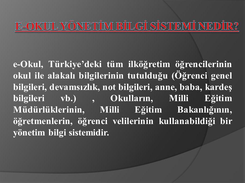 e-Okul, Türkiye'deki tüm ilköğretim öğrencilerinin okul ile alakalı bilgilerinin tutulduğu (Öğrenci genel bilgileri, devamsızlık, not bilgileri, anne, baba, kardeş bilgileri vb.), Okulların, Milli Eğitim Müdürlüklerinin, Milli Eğitim Bakanlığının, öğretmenlerin, öğrenci velilerinin kullanabildiği bir yönetim bilgi sistemidir.
