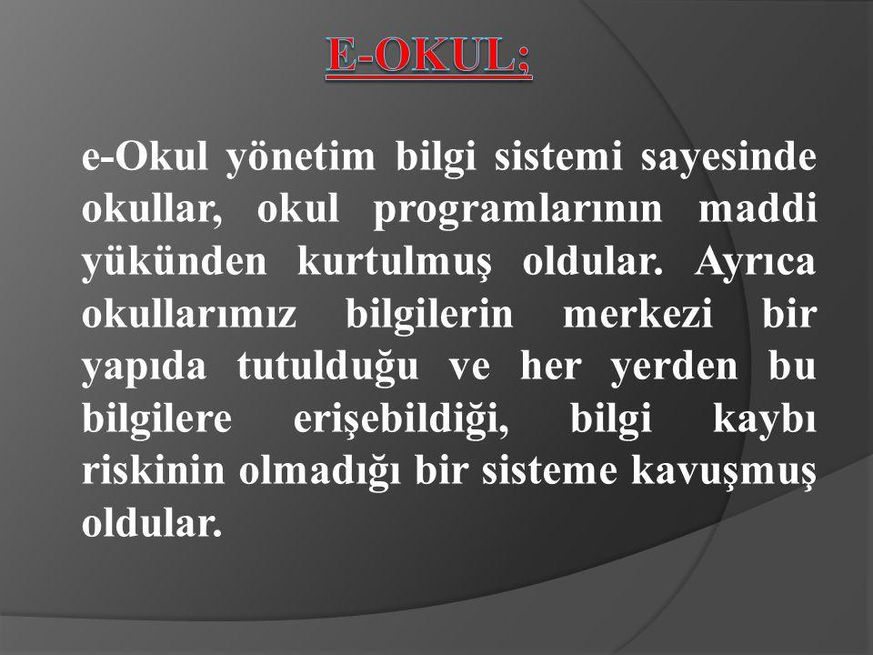 e-Okul yönetim bilgi sistemi sayesinde okullar, okul programlarının maddi yükünden kurtulmuş oldular.