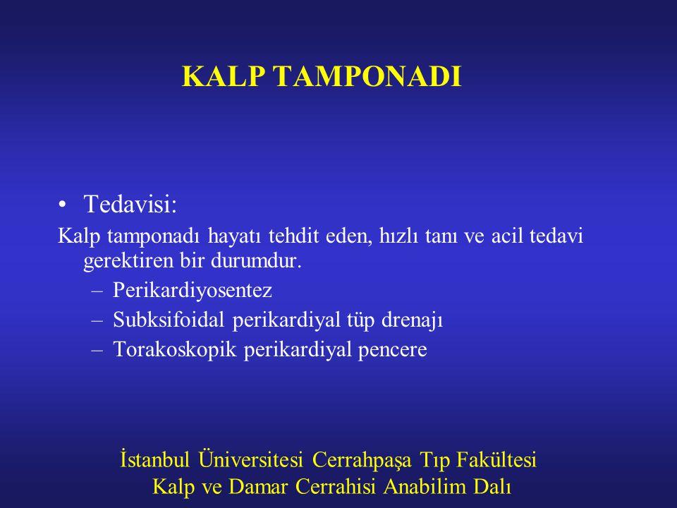 İstanbul Üniversitesi Cerrahpaşa Tıp Fakültesi Kalp ve Damar Cerrahisi Anabilim Dalı KALP TAMPONADI Tedavisi: Kalp tamponadı hayatı tehdit eden, hızlı