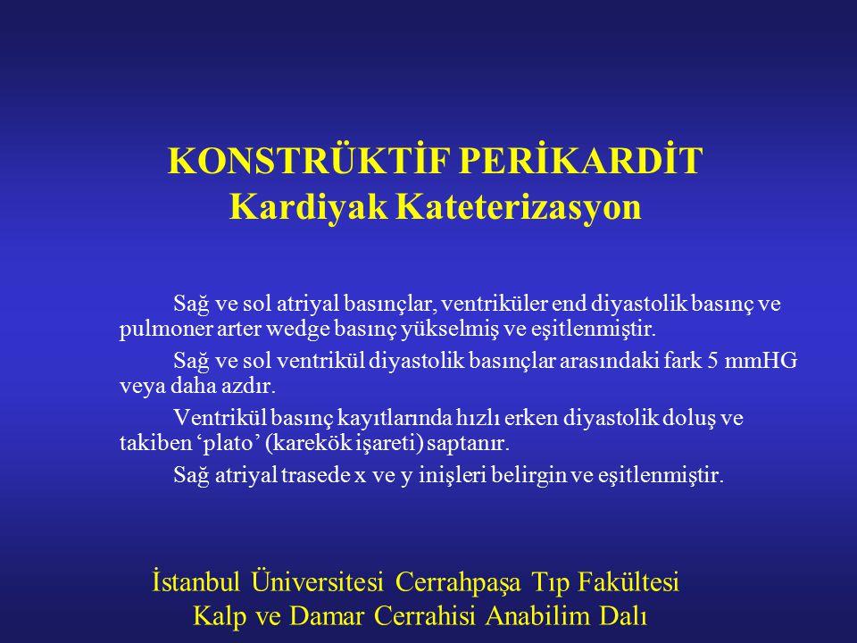 İstanbul Üniversitesi Cerrahpaşa Tıp Fakültesi Kalp ve Damar Cerrahisi Anabilim Dalı KONSTRÜKTİF PERİKARDİT Kardiyak Kateterizasyon Sağ ve sol atriyal